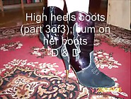 High Heels Boots (Part 3Of3); Cum On Her Boots