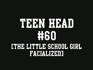Teen Head #60 (The Little School Girl Facialized)
