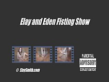 Elay Smith And Eden - Fisting Show